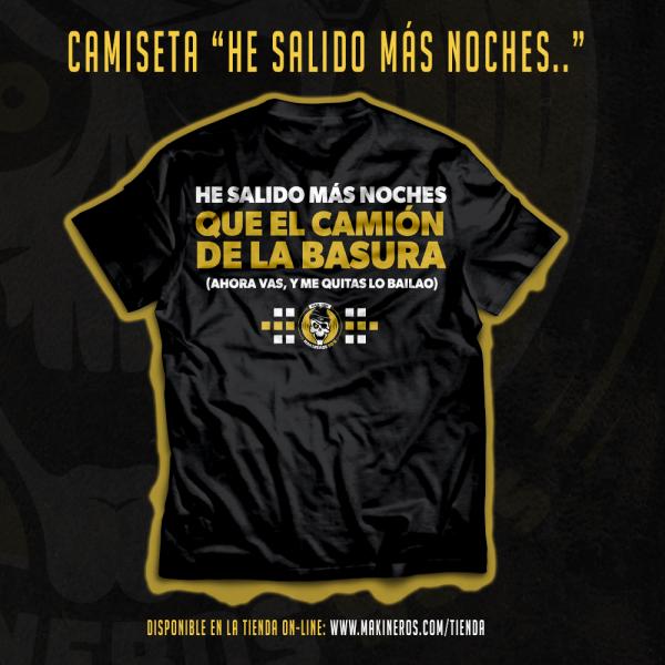 HE SALIDO MAS NOCHES QUE EL CAMION DE LA BASURA CAMISETA MAKINEROS 90